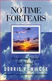 No Time for Tears, Dorris R. Wilcox, 1929175078