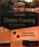Timber Framing for the Rest of Us, Rob Roy, 0865715084