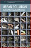 Urban Pollution : Cultural Meanings, Social Practices, Dürr, Eveline and Jaffe, Rivke, 1782385088