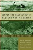 Serpentine Geoecology of Western North America : Geology, Soils, and Vegetation, Alexander, Earl B. and Harrison, Susan P., 019516508X