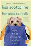 Meet Me at Emotional Baggage Claim, Lisa Scottoline and Francesca Scottoline Serritella, 1250025087