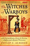 The Witches of Warboys : An Extraordinary Story of Sorcery, Sadism and Satanic Possession, Almond, Philip C., 1845115082