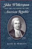 John Witherspoon and the Founding of the American Republic, Morrison, Jeffry H., 0268035083