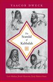 The Scandal of Kabbalah : Leon Moden, Jewish Mysticism, Early Modern Venice, Dweck, Yaacob, 0691145083