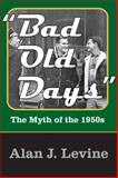 Bad Old Days (Large Print) : The Myth of The 1950s, Levine, Alan J., 141285508X