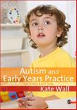 Autism and Early Years Practice, Wall, Kate, 1847875084