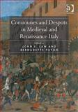 Communes and Despots in Late Medieval and Renaissance Italy, Paton, Bernadette and Law, John, 0754665089