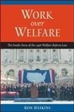 Work over Welfare : The Inside Story of the 1996 Welfare Reform Law, Haskins, Ron, 0815735081