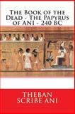 The Book of the Dead - the Papyrus of ANI - 240 BC, Theban scribe Ani, 1500715085