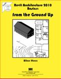 Revit Architecture 2010 Basics : From the Ground Up, Moss, Elise, 1585035084