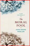 The Moral Fool : A Case for Amorality, Moeller, Hans-Georg, 023114508X