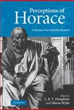 Perceptions of Horace : A Roman Poet and His Readers, , 0521765080