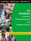 Six Pathways to Healthy Child Development and Academic Success : The Field Guide to Comer Schools in Action, , 1412905087
