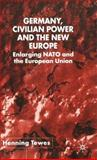 Germany, Civilian Power and the New Europe : Enlarging NATO and the European Union, Tewes, Henning, 0333965086
