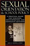 Sexual Orientation and School Policy, Ian K. Macgillivray, 0742525082