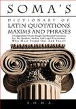 Soma's Dictionary of Latin Quotations, Maxims and Phrases, S.O.M.A., 1426925085
