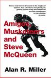 Amigos, Musketeers and Steve Mcqueen, Alan R. Miller, 1553955080