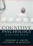 Cognitive Psychology : Mind and Brain, Smith, Edward E. and Kosslyn, Stephen M., 0131825089
