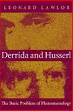 Derrida and Husserl : The Basic Problem of Phenomenology, Lawlor, Leonard, 0253215080
