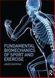Fundamental Biomechanics of Sport and Exercise, Watkins, James, 0415815088