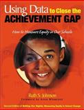 Using Data to Close the Achievement Gap : How to Measure Equity in Our Schools, Johnson, Ruth S., 0761945083
