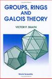 Groups, Rings and Galois Theory, Snaith, Victor P., 9810235089