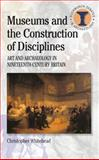 Museums and the Construction of Disciplines : Art and Archaeology in Nineteenth-Century Britain, Whitehead, Christopher, 0715635085