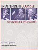 Independent Counsel : The Law and the Investigations, Johnson, Charles A. and Brickman, Danette, 1568025084
