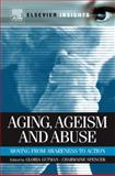 Aging, Ageism and Abuse : Moving from Awareness to Action, , 0123815088