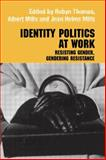 Identity Politics at Work : Resisting Gender, Gendering Resistance, Mills, Jean Helms and Thomas, Robyn, 0415655080