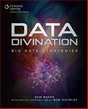 Data Divination : Big Data Strategies, Baker, Pam and Gourley, Bob, 1305115082