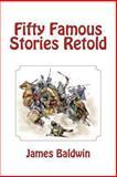 Fifty Famous Stories Retold, James Baldwin, 1481275089