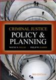 Criminal Justice Policy and Planning, Welsh, Wayne N. and Harris, Philip W., 1593455089
