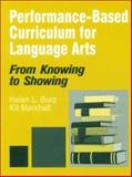 Performance-Based Curriculum for Language Arts : From Knowing to Showing, Burz, Helen L. and Marshall, Kit, 0803965087
