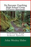 No Excuses: Coaching High School Cross Country (Revised), John Slider, 1460925084