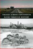 Tracks Across Continents, Paths Through History : The Economic Dynamics of Standardization in Railway Gauge, Puffert, Douglas J., 0226685098