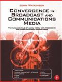 Convergence in Broadcast and Communications Media, Watkinson, John, 0240515099