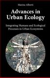 Advances in Urban Ecology : Integrating Humans and Ecological Processes in Urban Ecosystems, Alberti, Marina, 0387755098