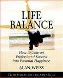 Life Balance : How to Convert Professional Success into Personal Happiness, Weiss, Alan, 0787955094