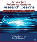 An Applied Reference Guide to Research Designs : Quantitative, Qualitative, and Mixed Methods, Edmonds, W. Alex and Kennedy, Tom D., 1452205094