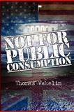 Not for Public Consumption, Thomas Wakelin, 1475145098