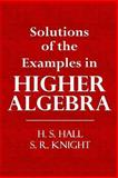 Solutions of the Examples in Higher Algebra, H. Hall and S. Knight, 1494955091