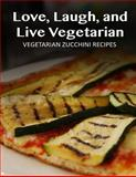 Vegetarian Zucchini Recipes, Janett Smith, 1495255093