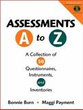 Assessments A-Z : A Collection of 50 Questionnaires, Instruments and Inventories, Burn, Bonnie E. and Payment, Maggie, 0787945099