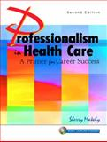 Professionalism in Health Care : A Primer for Career Success, Makely, Sherry, 0131145096