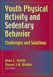 Youth Physical Activity and Sedentary Behavior : Challenges and Solutions, Smith, Alan L. and Biddle, Stuart J. H., 0736065091