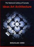The National Gallery of Canada : Ideas, Art, Architecture, Ord, Douglas, 0773525092