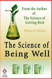 The Science of Being Well, Wallace Wattles, 1456315099