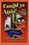 Caught'ya Again! : More Grammar with a Giggle, Kiester, Jane B., 0929895096