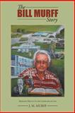 The Bill Murff Story, J. M. Murff, 149171509X